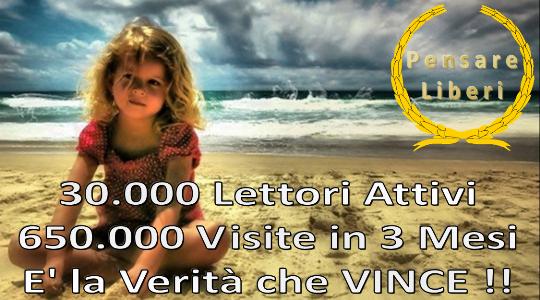 30.000 Lettori attivi - 650.000 visite in 3 mesi - E' la Verità che VINCE !!